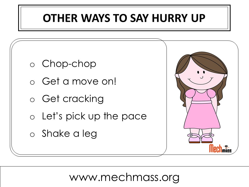 other ways to say hurry up